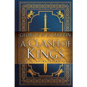 A Clash of Kings: A Song of Ice and Fire, Book 2, The Illustrated Edition (Hardcover)