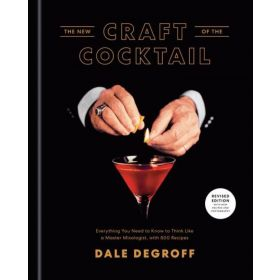 The New Craft of the Cocktail: Everything You Need to Know to Think Like a Master Mixologist, with 500 Recipes (Hardcover)