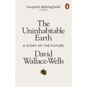 The Uninhabitable Earth: A Story of the Future (Paperback)