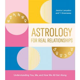 Astrology For Real Relationships: Understanding You, Me, and How We All Get Along (Paperback)