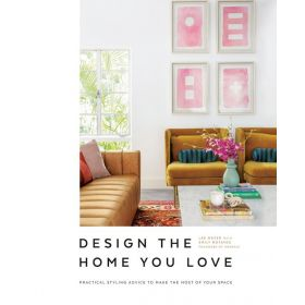 Design the Home You Love: Practical Styling Advice to Make the Most of Your Space (Hardcover)
