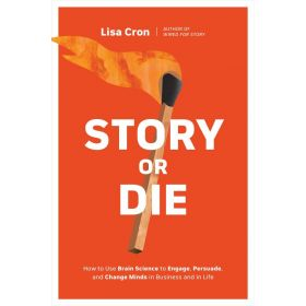 Story or Die: How to Use Brain Science to Engage, Persuade, and Change Minds in Business and in Life (Paperback)