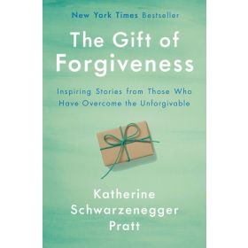 The Gift of Forgiveness: Inspiring Stories from Those Who Have Overcome the Unforgivable (Hardcover)