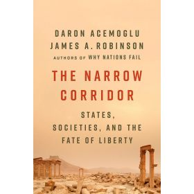 The Narrow Corridor: States, Societies, and the Fate of Liberty (Paperback)
