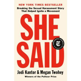 She Said: Breaking the Sexual Harassment Story That Helped Ignite a Movement (Paperback)