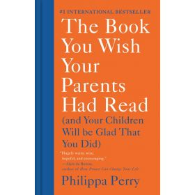 The Book You Wish Your Parents Had Read: And Your Children Will Be Glad That You Did (Hardcover)