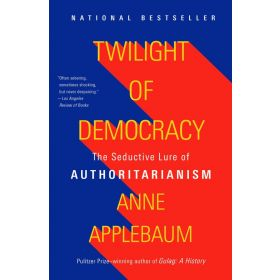 Twilight of Democracy: The Seductive Lure of Authoritarianism (Paperback)