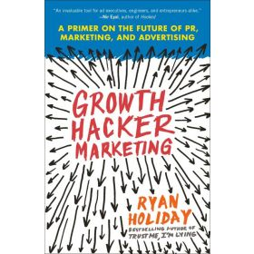 Growth Hacker Marketing: A Primer on the Future of PR, Marketing, and Advertising (Paperback)