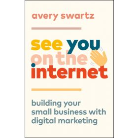 See You on the Internet: Building Your Small Business with Digital Marketing (Paperback)