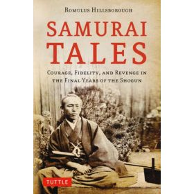 Samurai Tales: Courage, Fidelity, and Revenge in the Final Years of the Shogun (Paperback)
