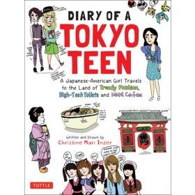 Diary of a Tokyo Teen: A Japanese-American Girl Travels to the Land of Trendy Fashion, High-Tech Toilets and Maid Cafes (Paperback)