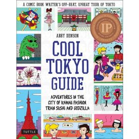 Cool Tokyo Guide: Adventures in the City of Kawaii Fashion, Train Sushi and Godzilla (Paperback)