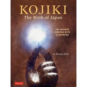 Kojiki: The Birth of Japan, The Japanese Creation Myth Illustrated (Hardcover)