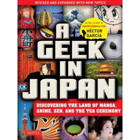 A Geek In Japan: Discovering the Land of Manga, Anime, Zen, and the Tea Ceremony, 2nd Edition (Paperback)