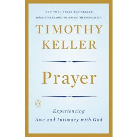 Prayer: Experiencing Awe And Intimacy With God (Paperback)