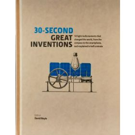 30-Second Great Inventions: 50 Lightbulb Moments that Changed the World, From the Compass to the Smartphone, Each Explained in Half a Minute (Hardcover)