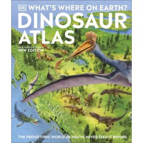 What's Where on Earth? Dinosaur Atlas: The Prehistoric World as You've Never Seen it Before (Hardcover)