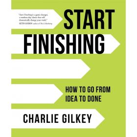 Start Finishing: How To Go From Idea To Done (Hardcover)