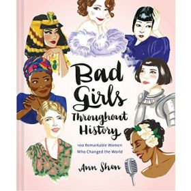 Bad Girls Throughout History: 100 Remarkable Women Who Changed The World (Hardcover)