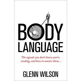 Body Language: The Signals You Don't Know You're Sending, And How To Master Them (Paperback)