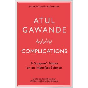 Complications: A Surgeon's Notes on an Imperfect Science (Paperback)