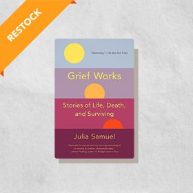 Grief Works Stories of Life, Death, and Surviving (Paperback)