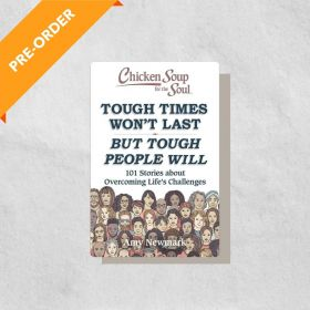 Chicken Soup for the Soul: Tough Times Won't Last But Tough People Will: 101 Stories about Overcoming Life's Challenges (Paperback)