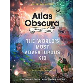 The Atlas Obscura Explorer's Guide for the World's Most Adventurous Kid (Hardcover)