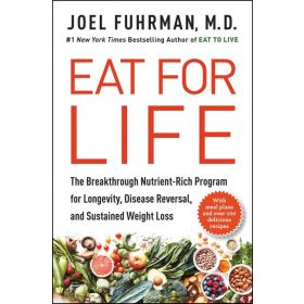 Eat for Life: The Breakthrough Nutrient-Rich Program for Longevity, Disease Reversal, and Sustained Weight Loss (Hardcover)