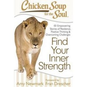 Chicken Soup for the Soul: Find Your Inner Strength: 101 Empowering Stories of Resilience, Positive Thinking, and Overcoming Challenges (Paperback)