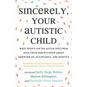 Sincerely, Your Autistic Child: What People on the Autism Spectrum Wish Their Parents Knew About Growing Up, Acceptance, and Identity (Paperback)
