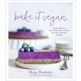 Bake It Vegan: Simple, Delicious Plant-Based Cakes, Cookies, Brownies, Chocolates and More (Paperback)