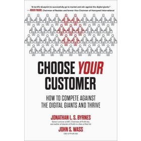 Choose Your Customer: How to Compete Against the Digital Giants and Thrive (Hardcover)