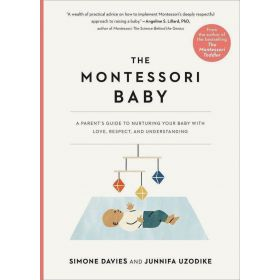The Montessori Baby: A Parent's Guide to Nurturing Your Baby with Love, Respect, and Understanding (Paperback)