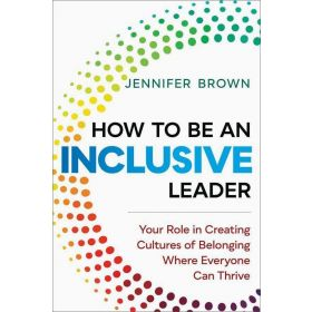 How to Be an Inclusive Leader: Your Role in Creating Cultures of Belonging Where Everyone Can Thrive (Hardcover)