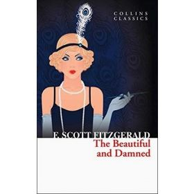 The Beautiful and Damned, Collins Classics (Paperback)