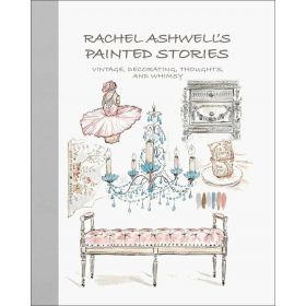Rachel Ashwell's Painted Stories: Vintage, Decorating, Thoughts, and Whimsy (Hardcover)