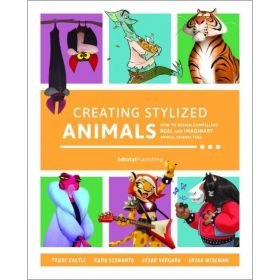 Creating Stylized Animals: How to Design Compelling Real and Imaginary Animal Characters (Paperback)