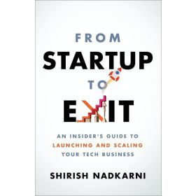 From Startup to Exit: An Insider's Guide to Launching and Scaling Your Tech Business (Paperback)