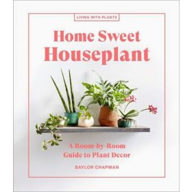 Home Sweet Houseplant: A Room-by-Room Guide to Plant Decor (Hardcover)