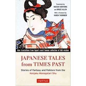 Japanese Tales from Times Past Stories of Fantasy and Folklore from the Classic Konjaku Monogatari Shu (Paperback)