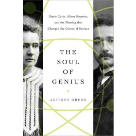 The Soul of Genius: Marie Curie, Albert Einstein, and the Meeting that Changed the Course of Science (Hardcover)