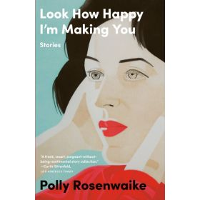 Look How Happy I'm Making You: Stories (Paperback)