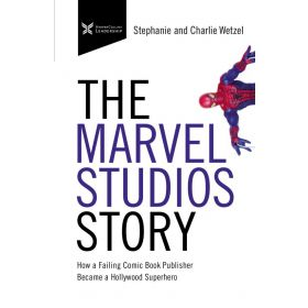 The Marvel Studios Story: How a Failing Comic Book Publisher Became a Hollywood Superhero (Hardcover)