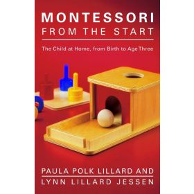 Montessori from the Start: The Child at Home, from Birth to Age Three (Paperback)
