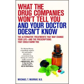 What the Drug Companies Won't Tell You and Your Doctor Doesn't Know (Paperback)
