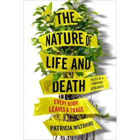 The Nature of Life and Death: Every Body Leaves a Trace (Hardcover)