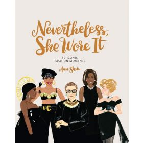 Nevertheless: She Wore It 50 Iconic Fashion Statements That Made History (Hardcover)