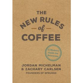 The New Rules Of Coffee: A Modern Guide For Everyone (Hardcover)