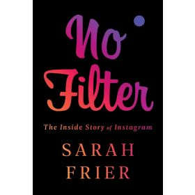 No Filter: The Inside Story of Instagram (Paperback)